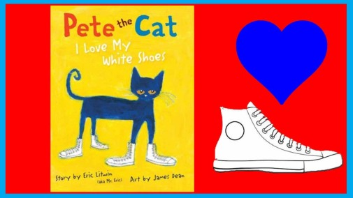 Pete The Cat I Like My White Shoes Song